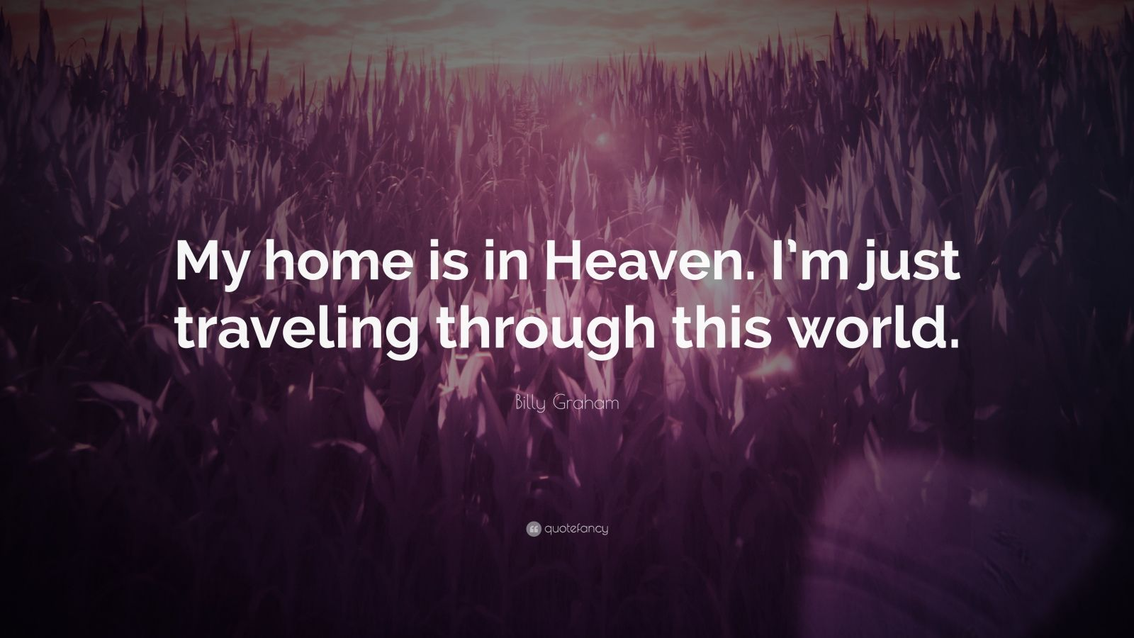 Wallpapers Of Christian Quotes Billy Graham Quote My Home Is In Heaven I M Just