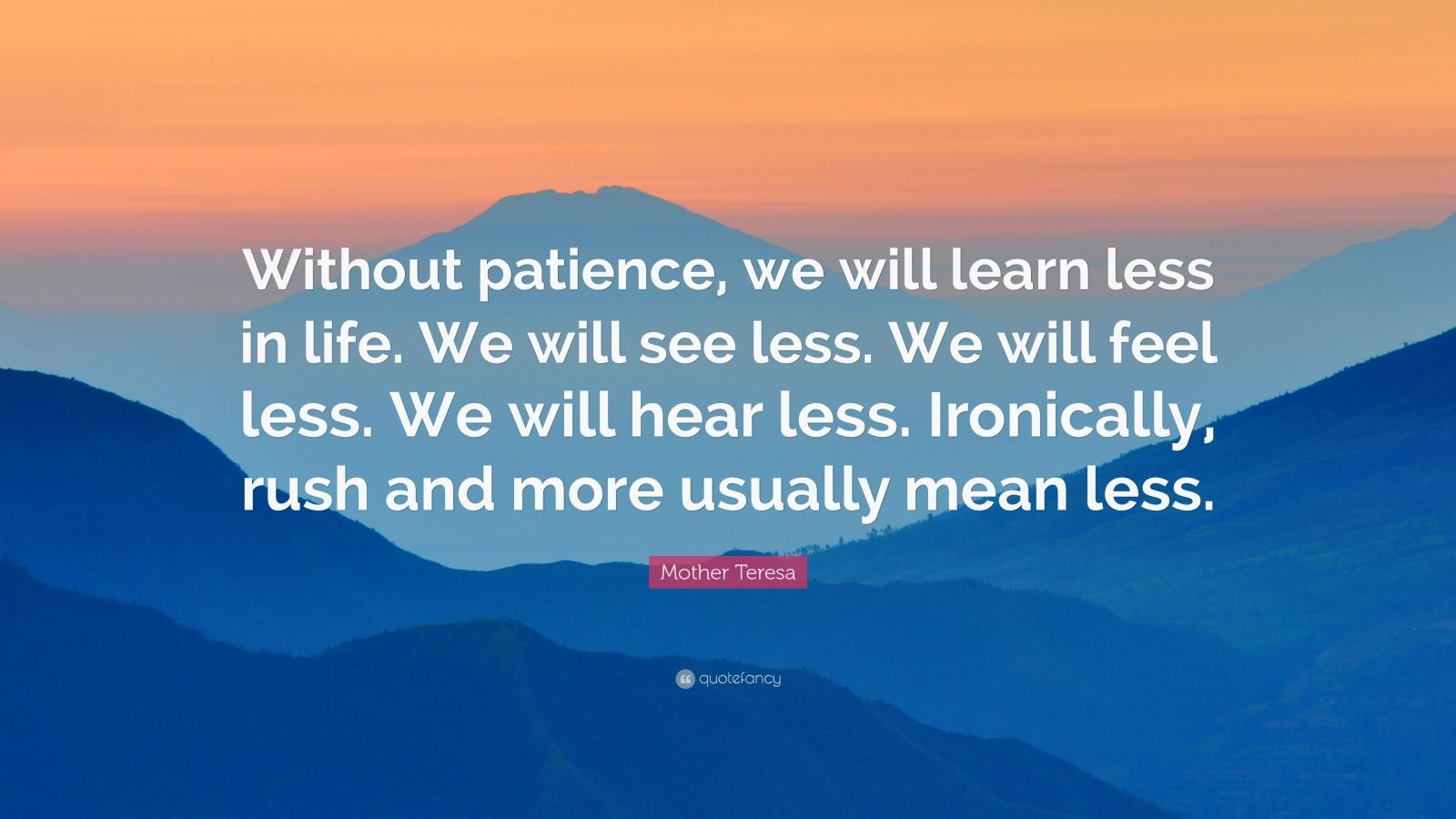 Motivational Wallpapers Without Quotes Mother Teresa Quote Without Patience We Will Learn Less