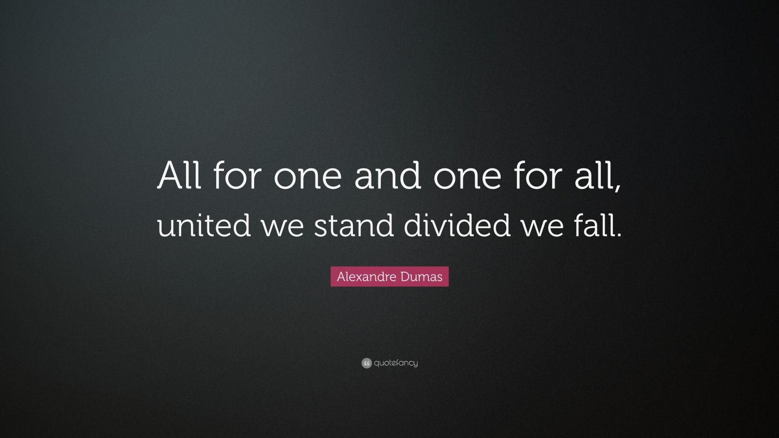 Divided We Fall Wallpaper Alexandre Dumas Quote All For One And One For All