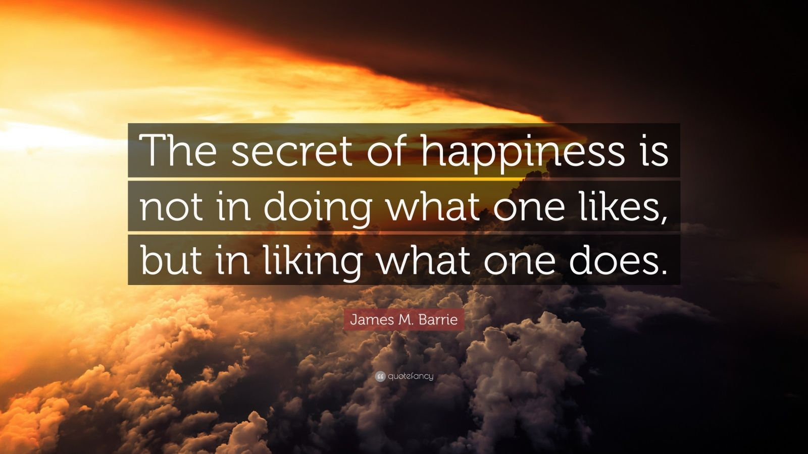 Motivational Life Quotes Wallpapers James M Barrie Quote The Secret Of Happiness Is Not In