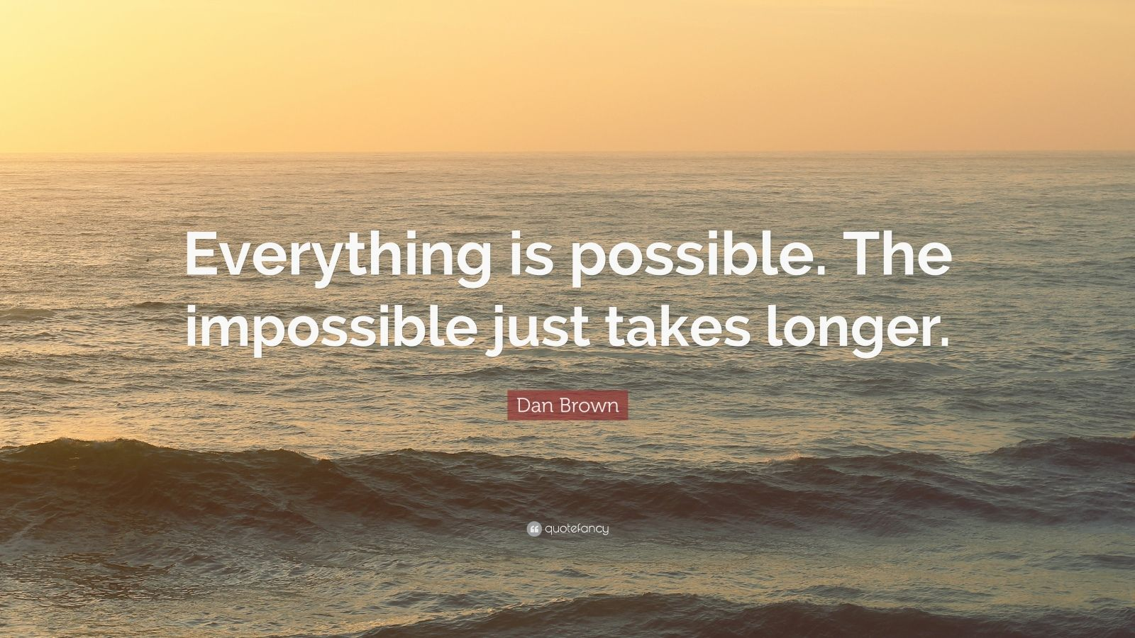 Steve Jobs Motivational Quotes Wallpaper Dan Brown Quote Everything Is Possible The Impossible