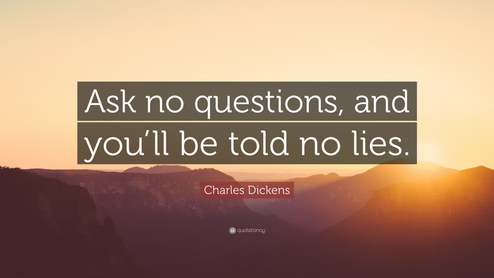 Nietzsche Quotes Wallpaper Charles Dickens Quote Ask No Questions And You Ll Be