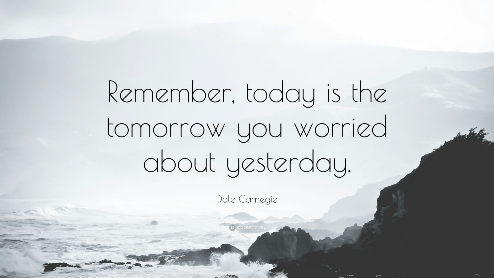 Sisters Quote Wallpaper Dale Carnegie Quote Remember Today Is The Tomorrow You