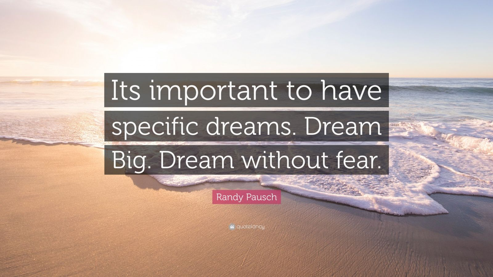Dream Big Quotes Wallpaper Randy Pausch Quote Its Important To Have Specific Dreams