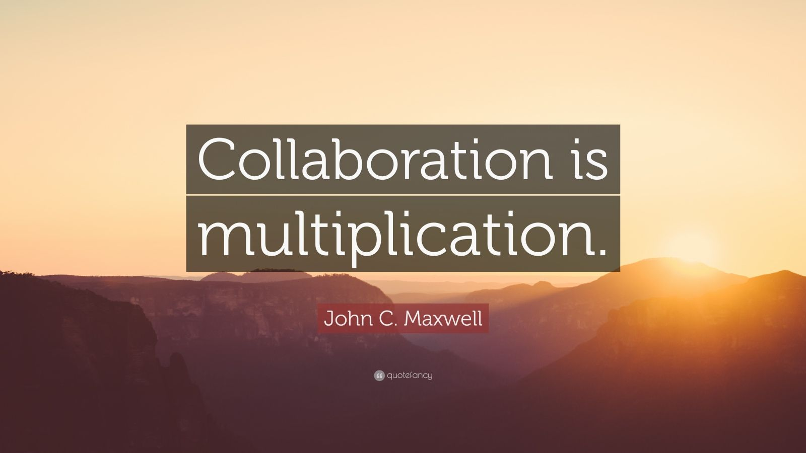 Beautiful Wallpapers With Inspirational Quotes John C Maxwell Quote Collaboration Is Multiplication