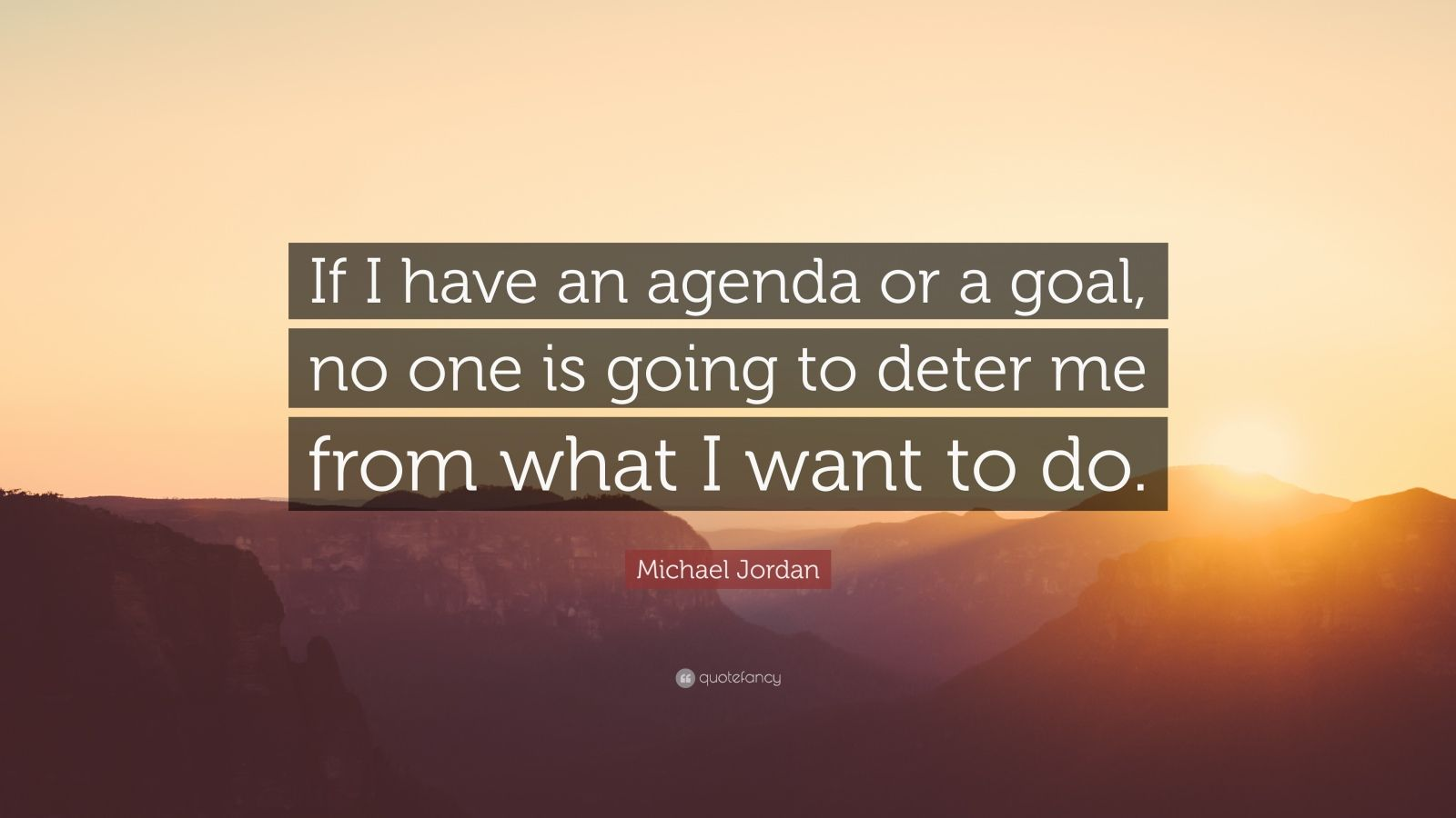 No One Me Quotes Wallpaper By Michael Quote If I An Agenda Or A Goal No