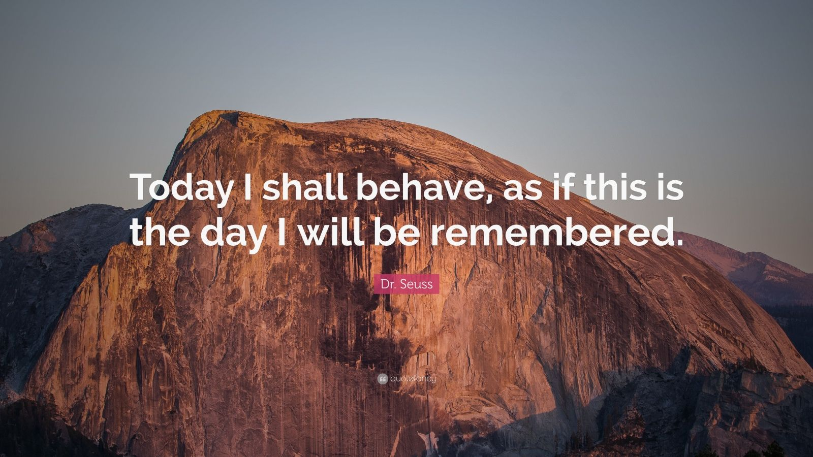 Dalai Lama Wallpaper Quotes Dr Seuss Quote Today I Shall Behave As If This Is The