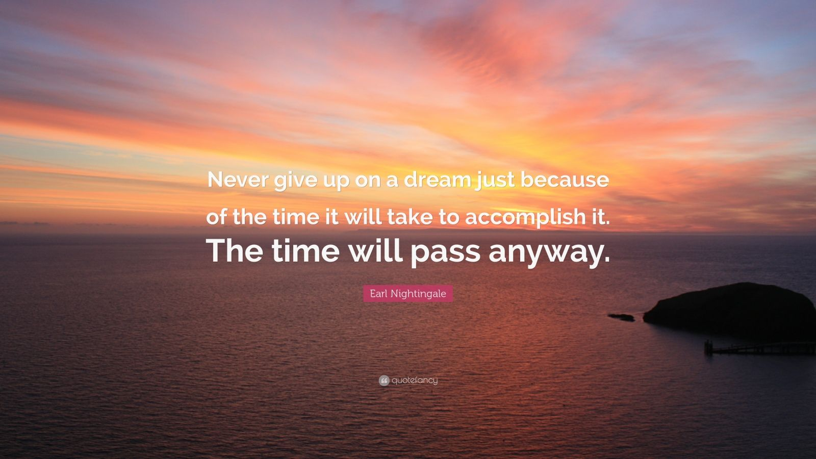 Never Give Up Quotes Wallpaper Earl Nightingale Quote Never Give Up On A Dream Just