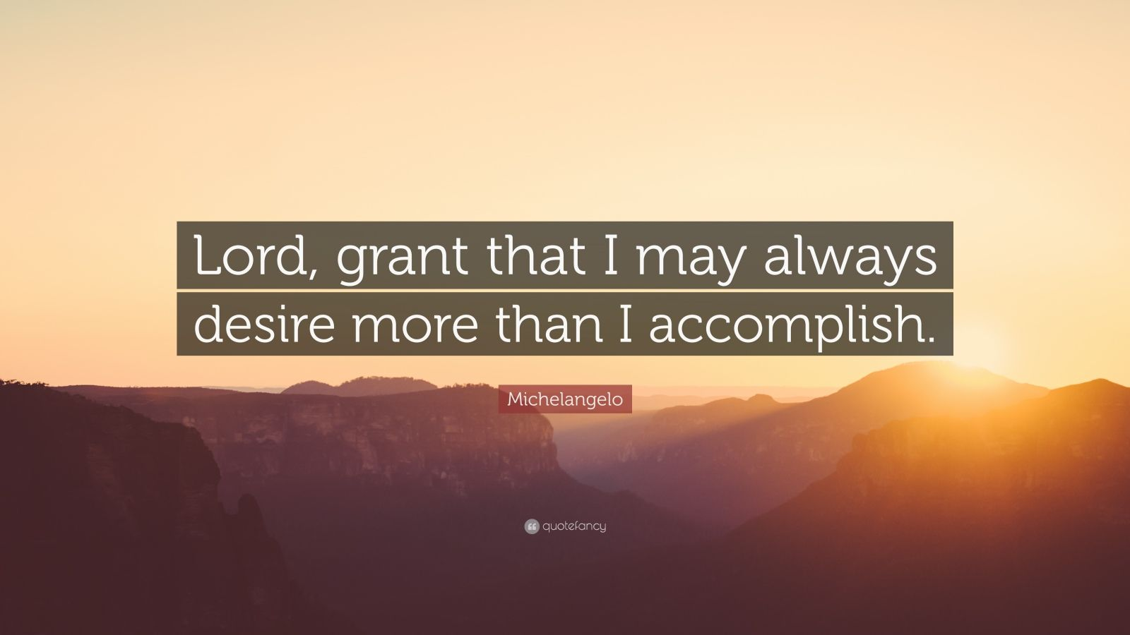 """Michelangelo Quote: """"Lord grant that I may always desire ..."""