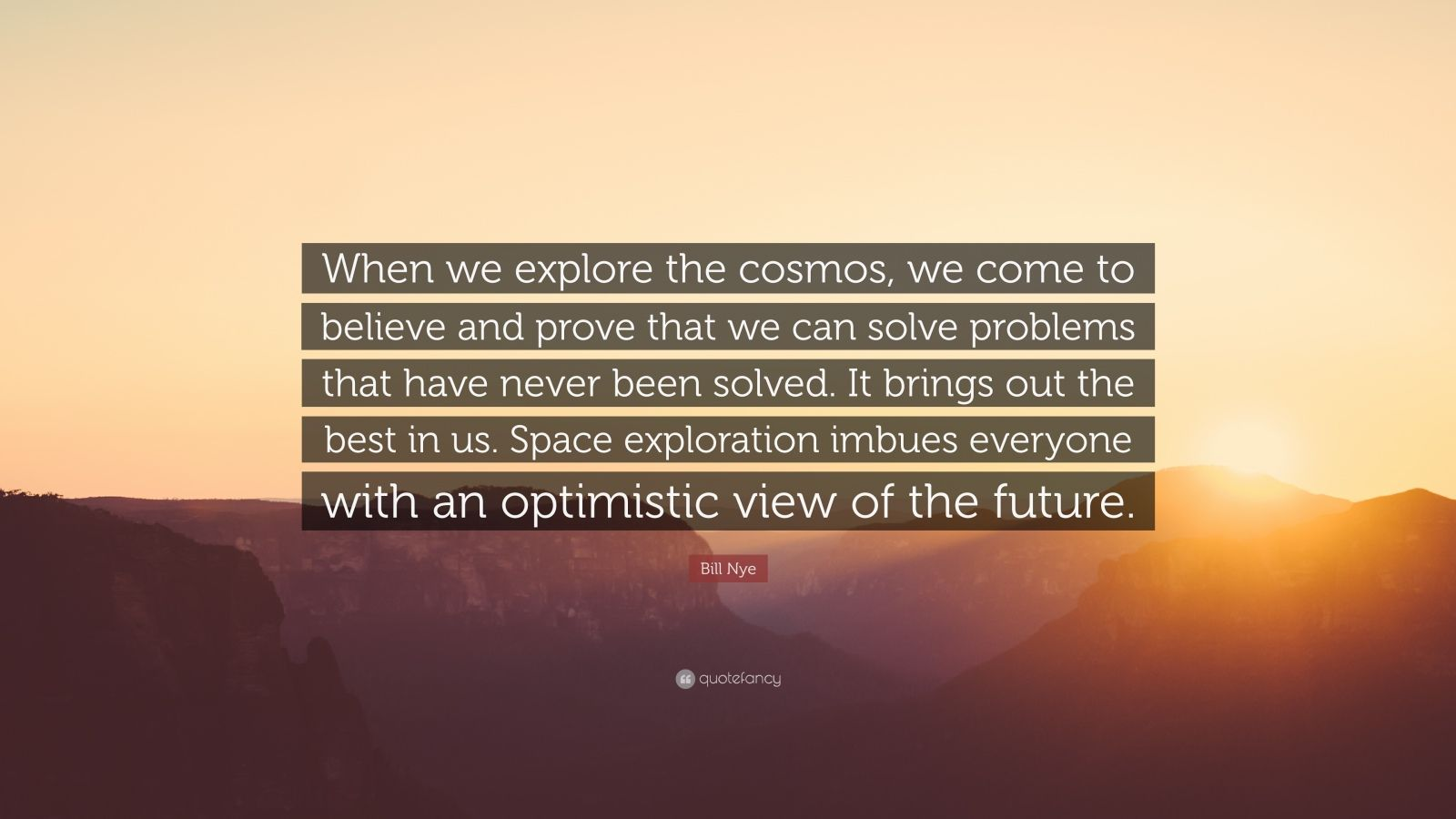 Bill Nye Quote When We Explore The Cosmos We Come To