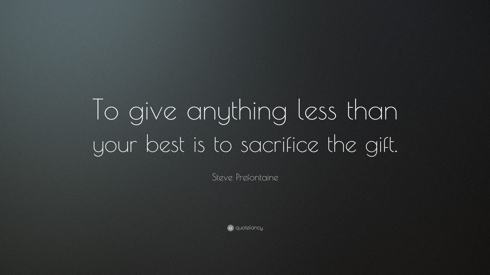Prefontaine Quotes Wallpaper Steve Prefontaine Quote To Give Anything Less Than Your