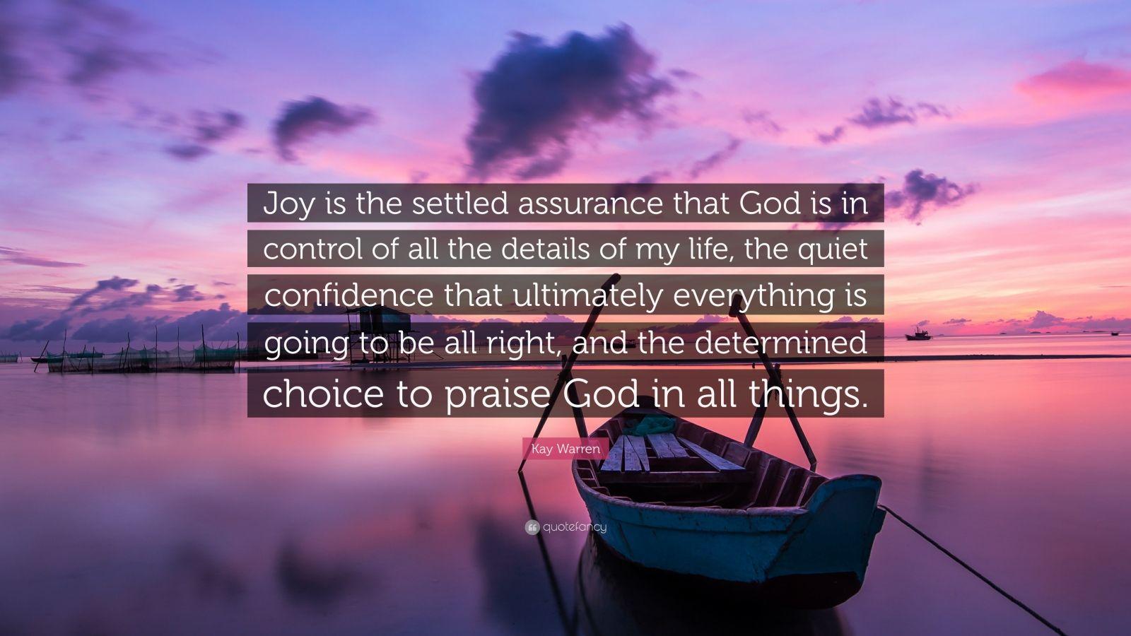 Kay Warren Quote Joy is the settled assurance that God