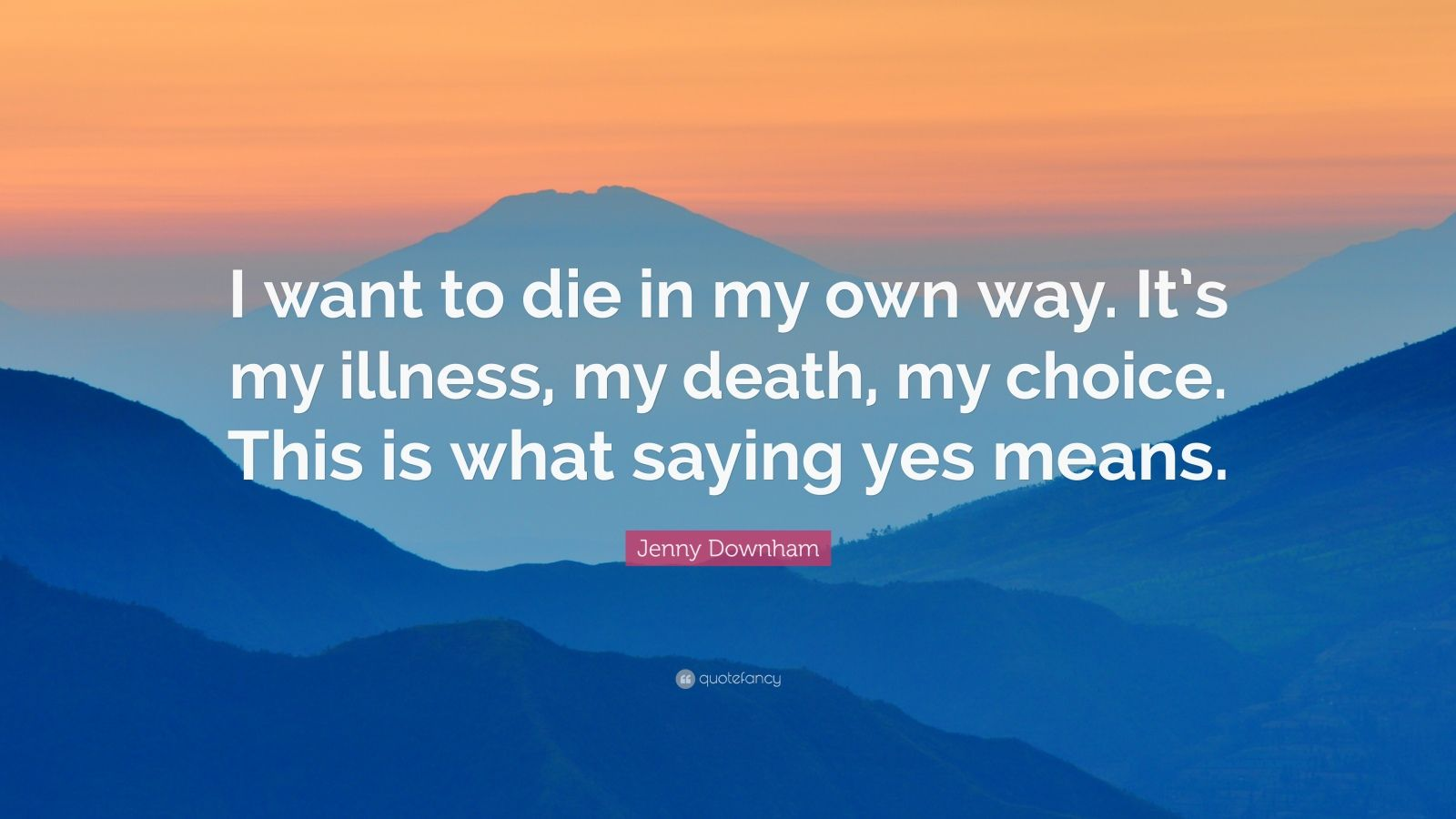 Die Wallpaper With Quotes Jenny Downham Quote I Want To Die In My Own Way It S My