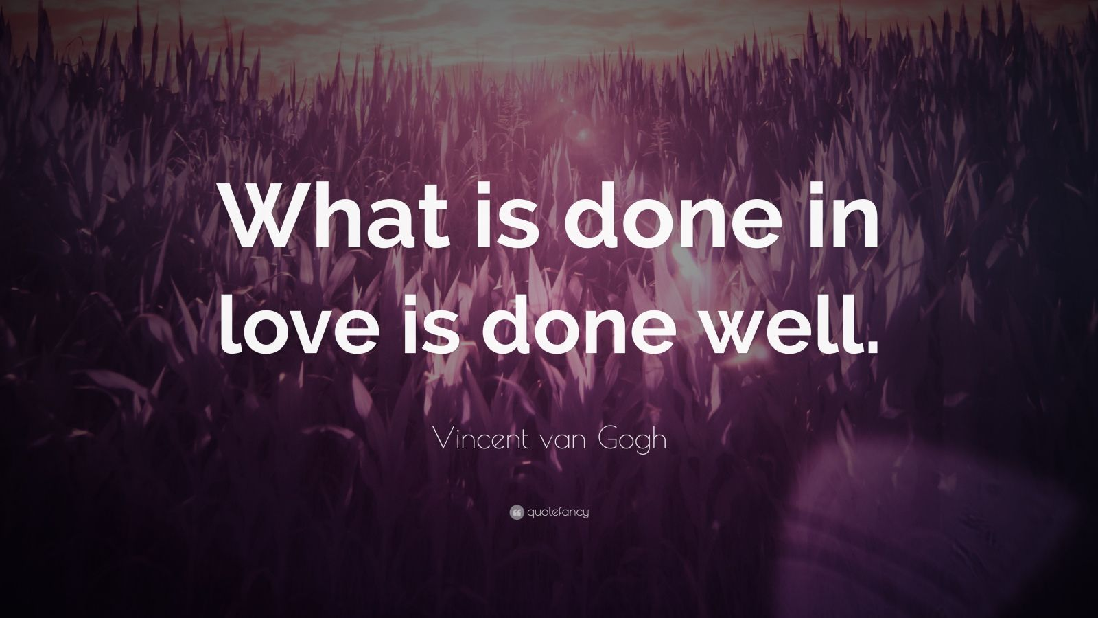 Motivational Quotes To Study Wallpaper Vincent Van Gogh Quote What Is Done In Love Is Done Well