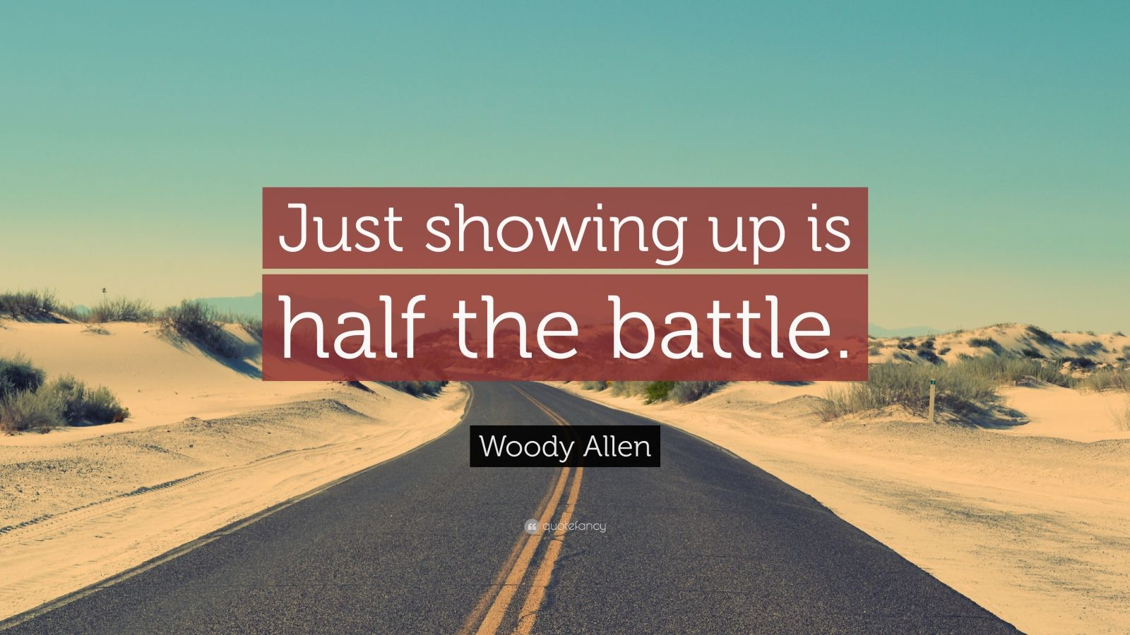 Motivational Quotes To Study Wallpaper Woody Allen Quote Just Showing Up Is Half The Battle