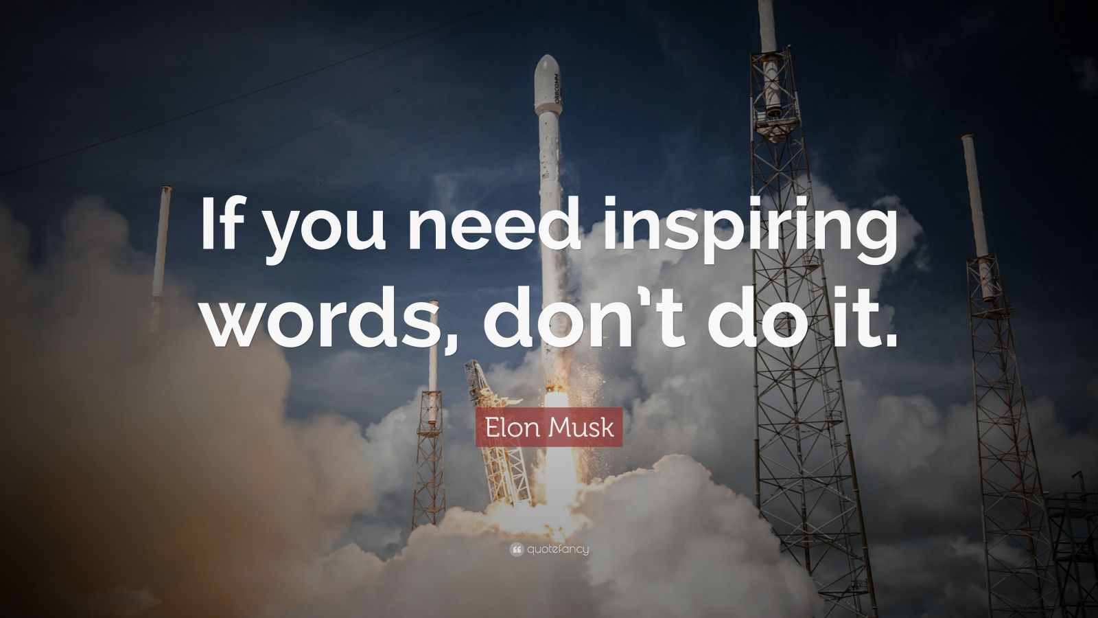 Elon Musk Quote If You Need Inspiring Words Dont Do It
