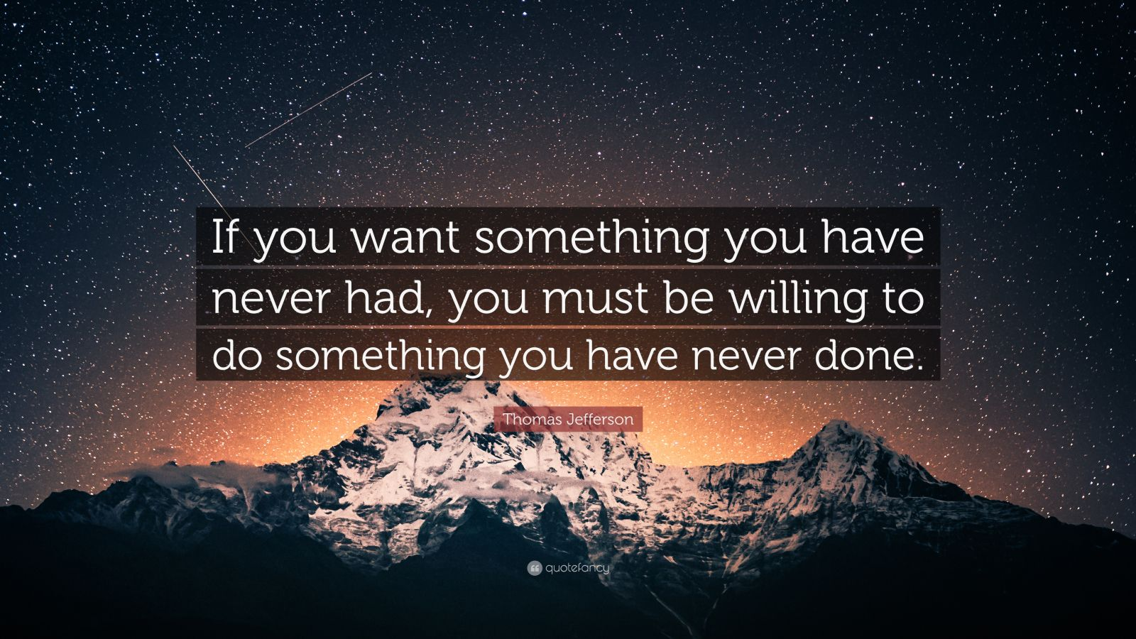 """Thomas Jefferson Quote: """"If you want something you have never had. you must be willing to do something you have never done."""" (19 wallpapers ..."""