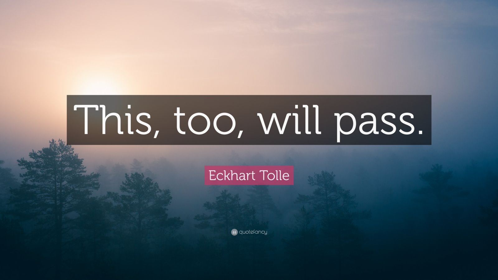 Love Is Life Quotes Wallpaper Eckhart Tolle Quote This Too Will Pass 28