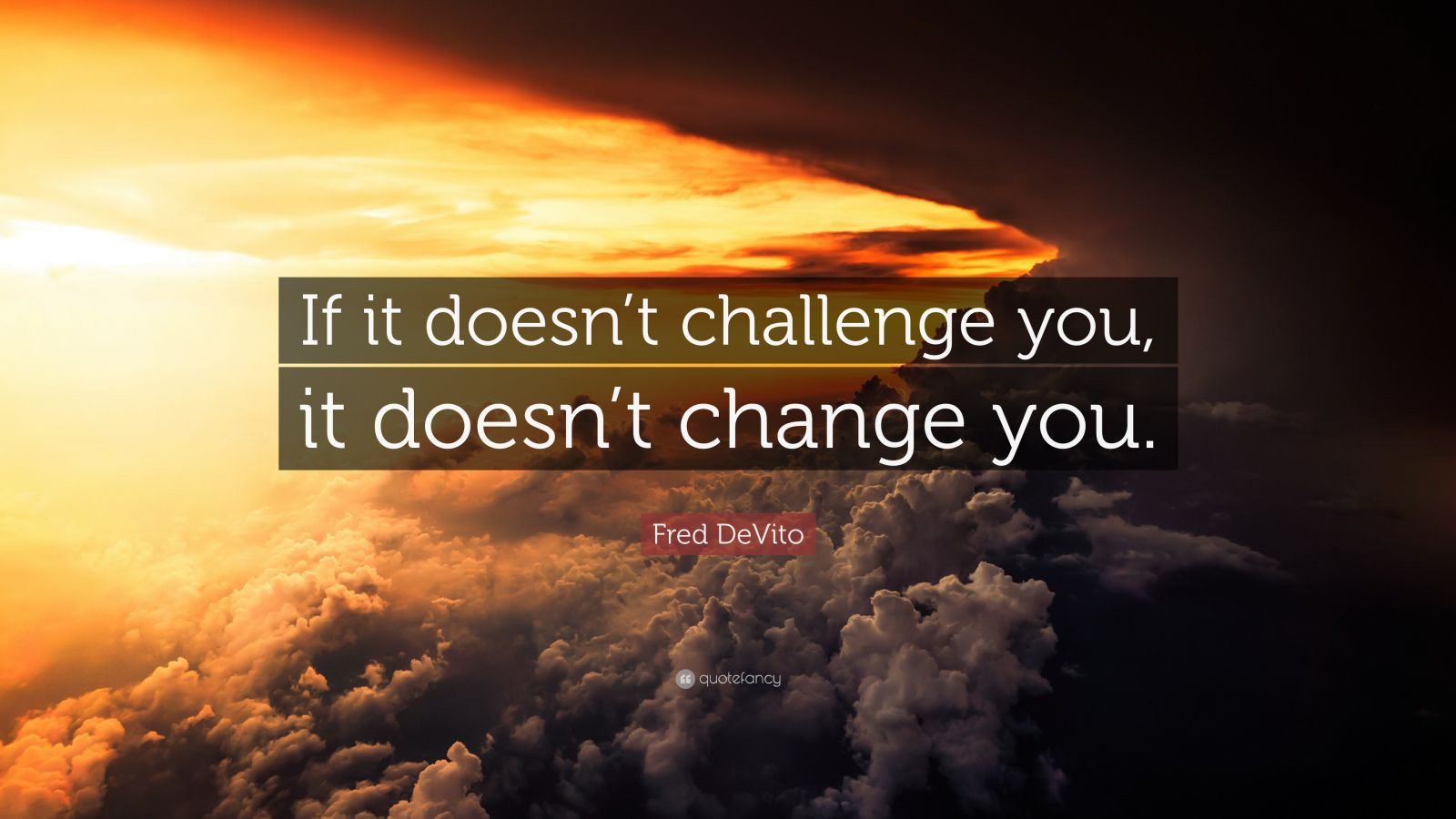 Brian Tracy Quotes Wallpaper Fred Devito Quote If It Doesn T Challenge You It Doesn