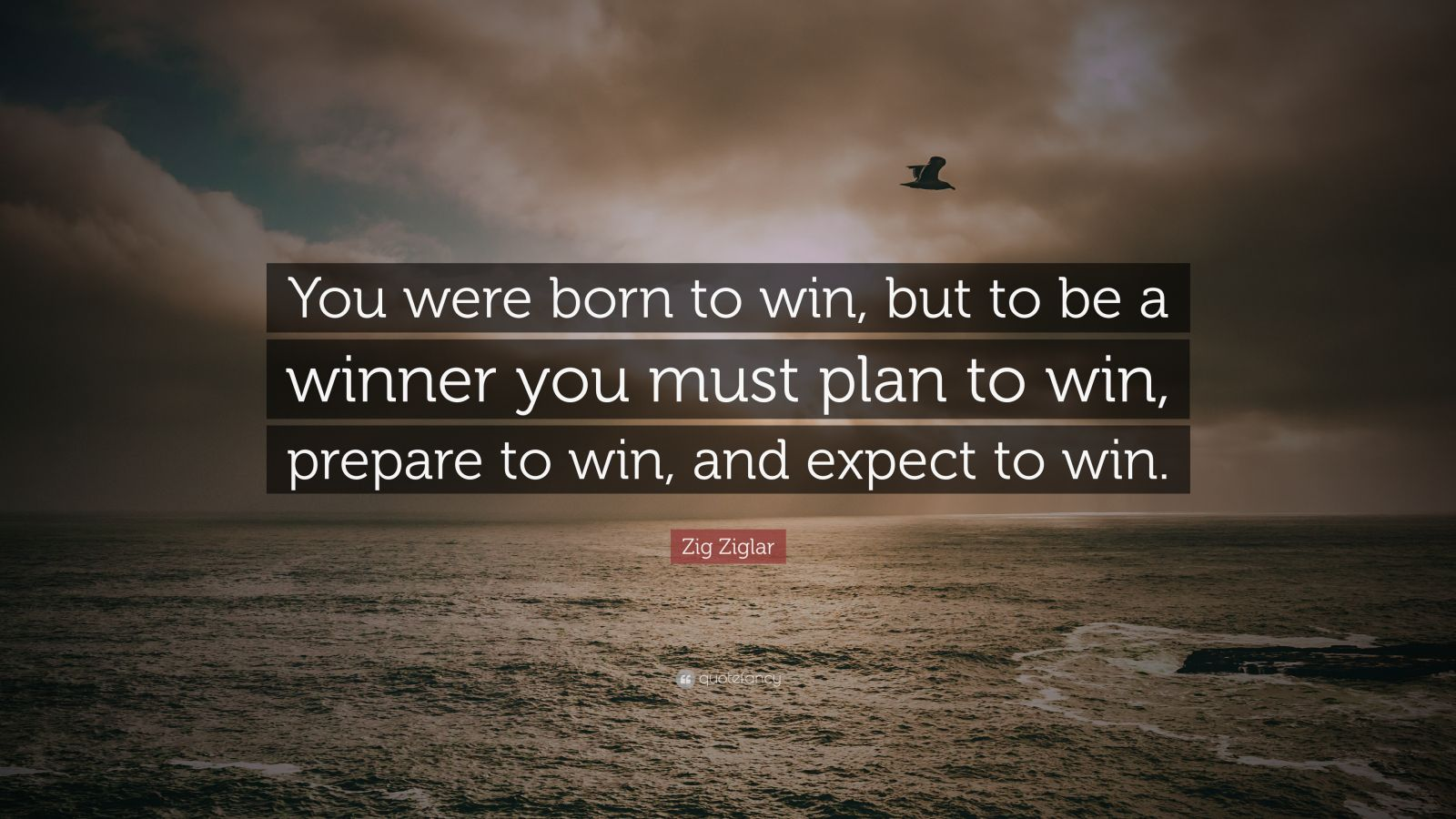 Zig Ziglar Quote You Were Born To Win But To Be A