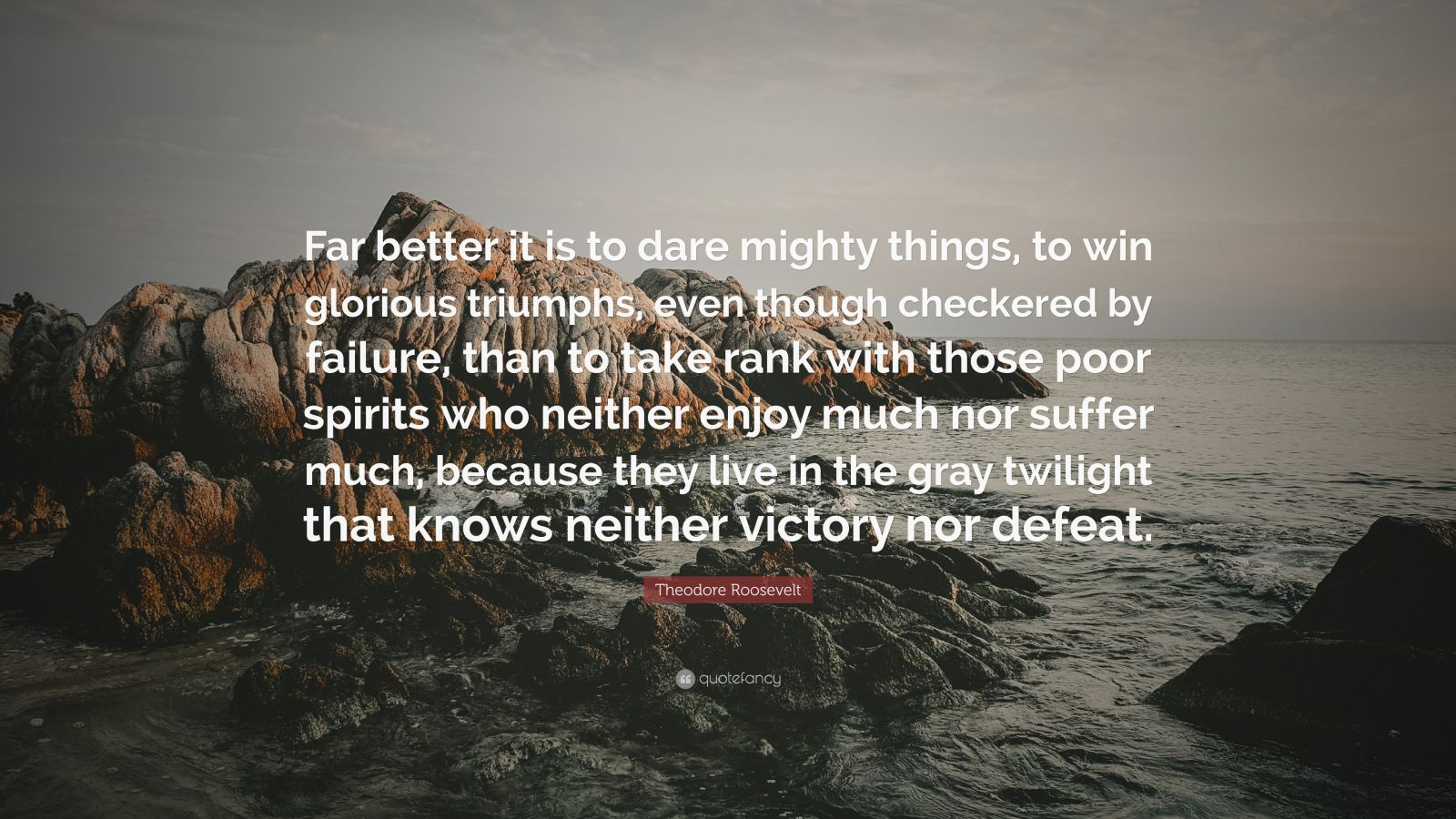 Gray Quotes Wallpaper Theodore Roosevelt Quote Far Better It Is To Dare Mighty