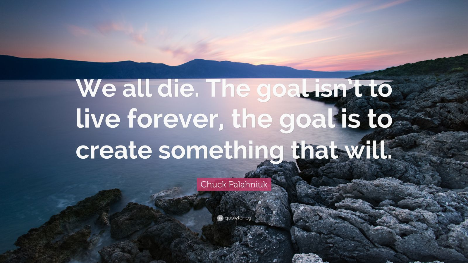 Mother Quote Wallpaper Chuck Palahniuk Quote We All Die The Goal Isn T To Live