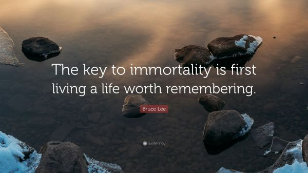 Bruce Lee Quote Key Immortality Living