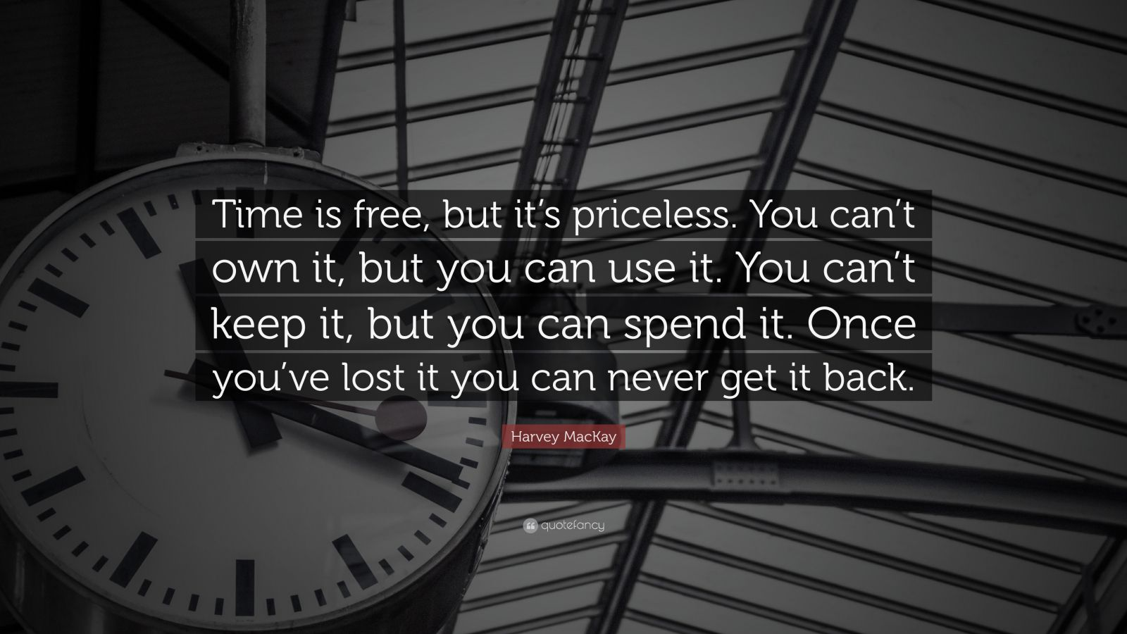 Create Your Own Quote Wallpaper Harvey Mackay Quote Time Is Free But It S Priceless