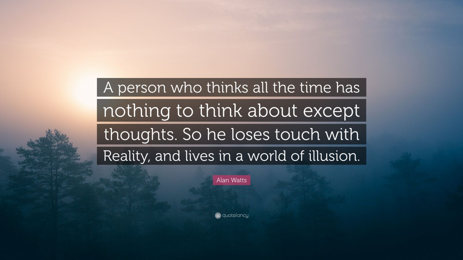 Poetry Love Quotes Wallpaper Alan Watts Quote A Person Who Thinks All The Time Has