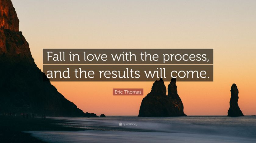 """Eric Thomas Quote: """"Fall in love with the process, and the results will come."""""""