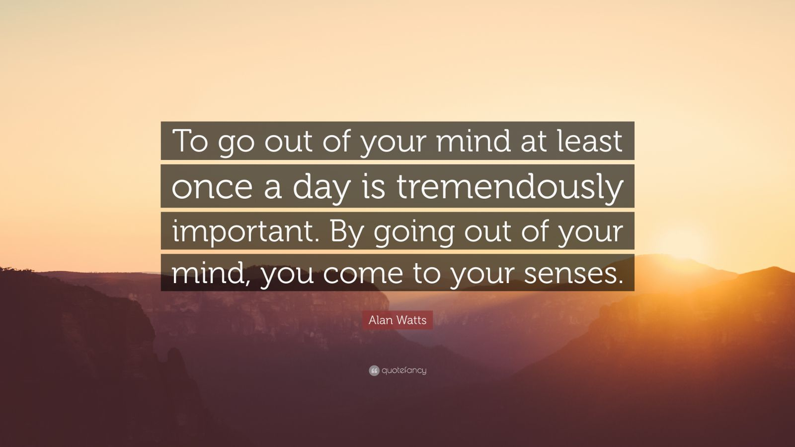 Poetry Love Quotes Wallpaper Alan Watts Quote To Go Out Of Your Mind At Least Once A