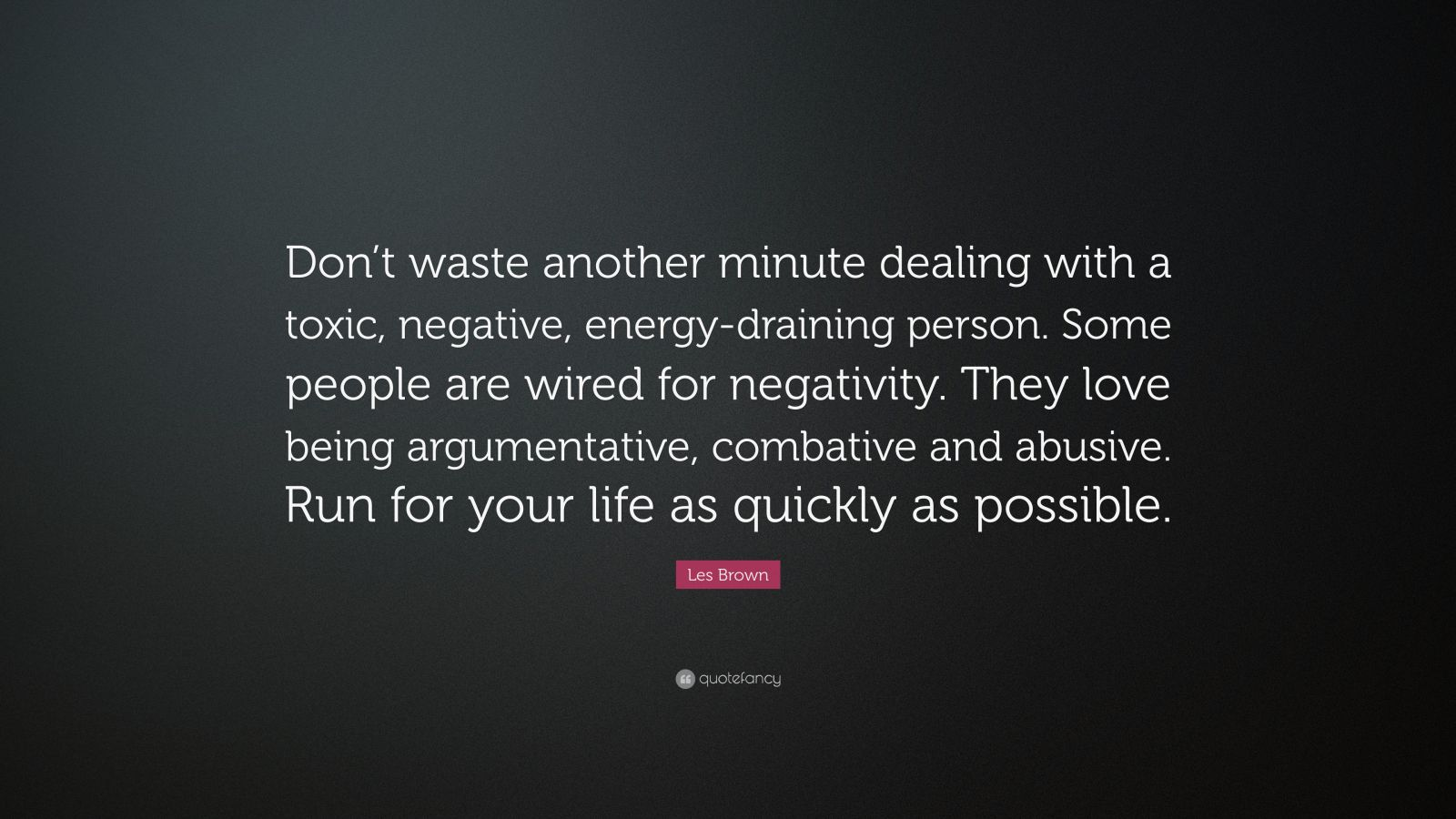 Brian Tracy Quotes Wallpaper Les Brown Quote Don T Waste Another Minute Dealing With