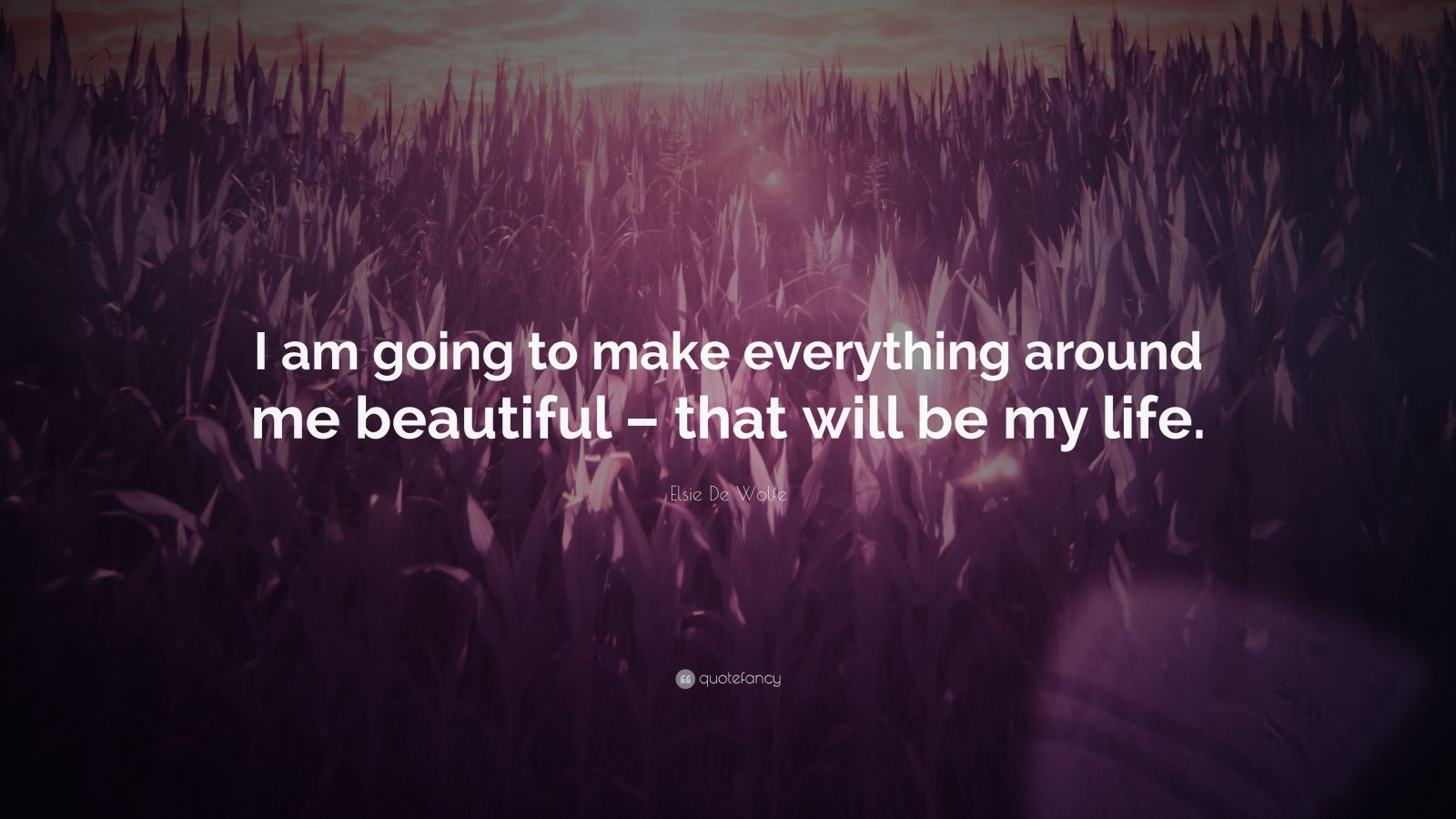 Turning 30 Quotes Wallpapers Elsie De Wolfe Quote I Am Going To Make Everything
