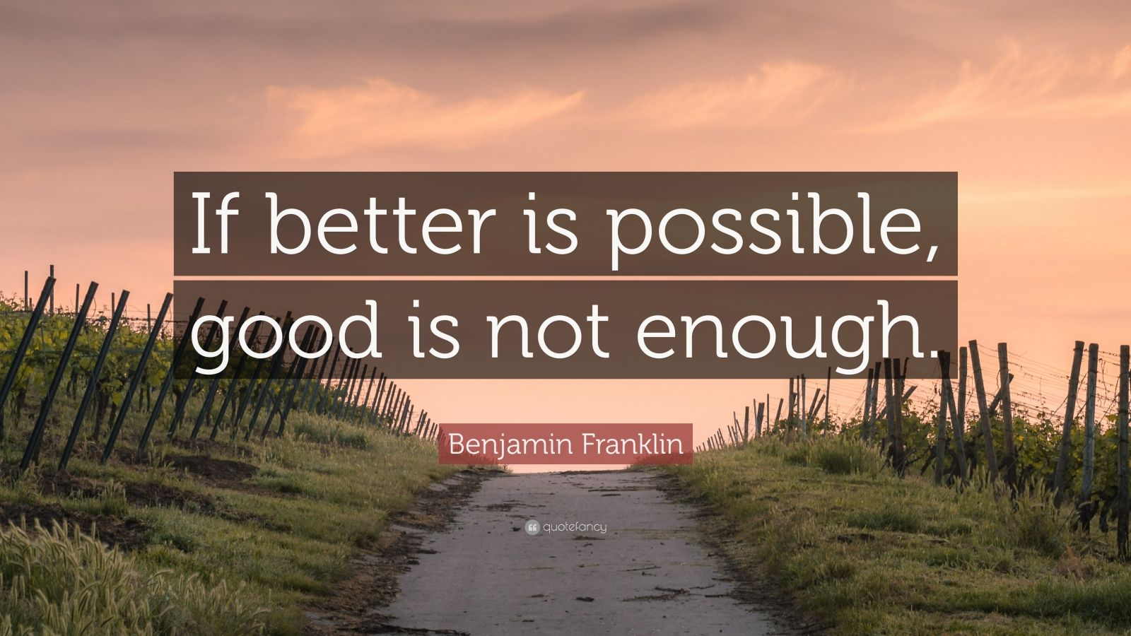 Benjamin Franklin Quote If Better Is Possible Good Is