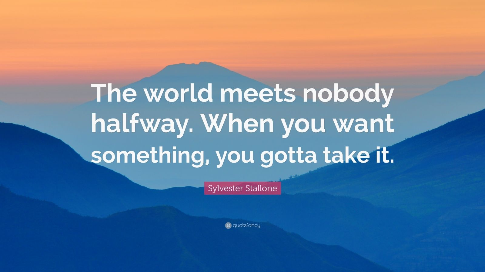 Sylvester Stallone Quote The World Meets Nobody Halfway
