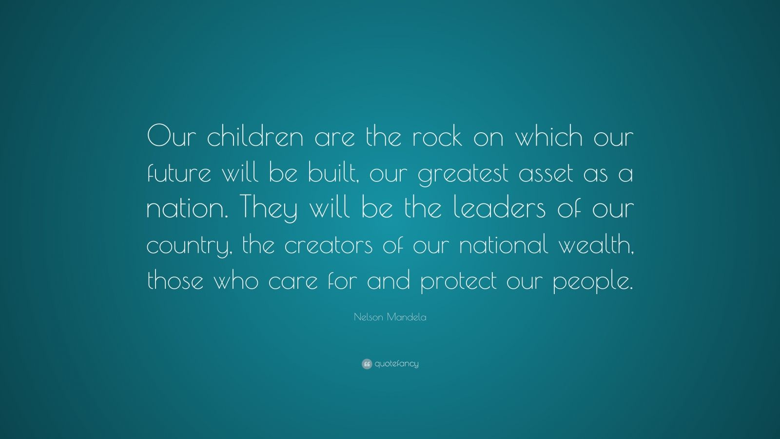 I Dont Care Quotes Wallpapers Nelson Mandela Quote Our Children Are The Rock On Which