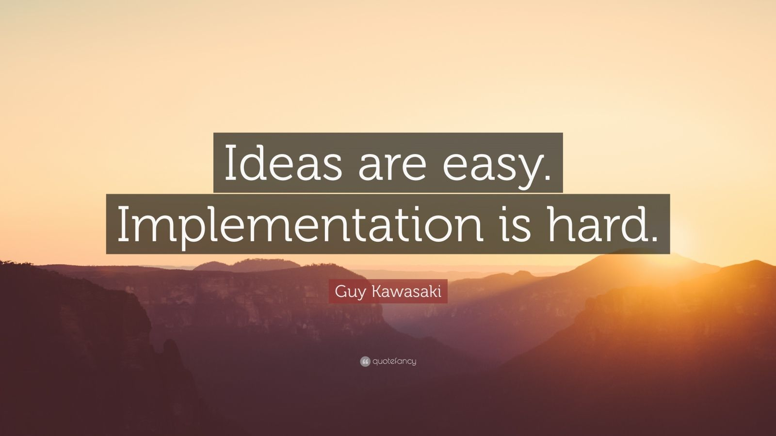Beautiful Quotes Inspirational Wallpapers Guy Kawasaki Quote Ideas Are Easy Implementation Is