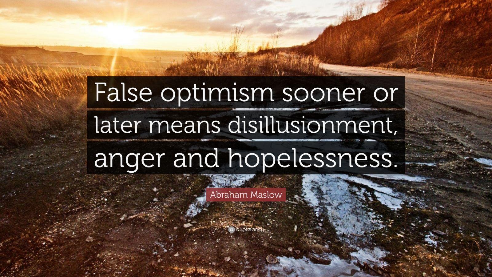 Abraham Maslow Quote False optimism sooner or later