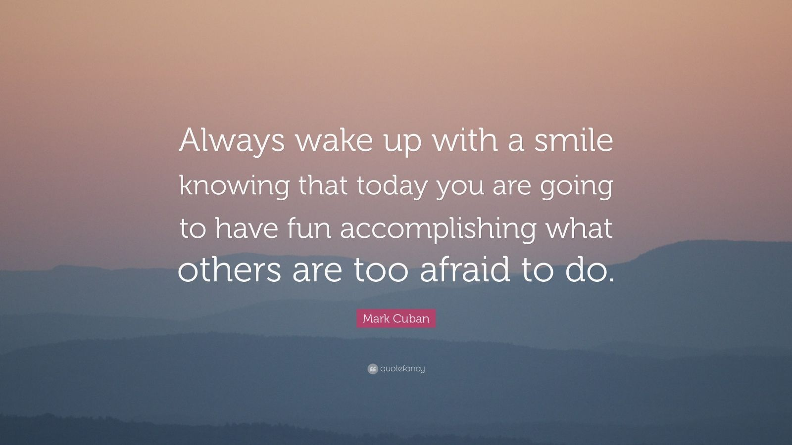 Smile Wallpaper With Quotes Mark Cuban Quote Always Wake Up With A Smile Knowing