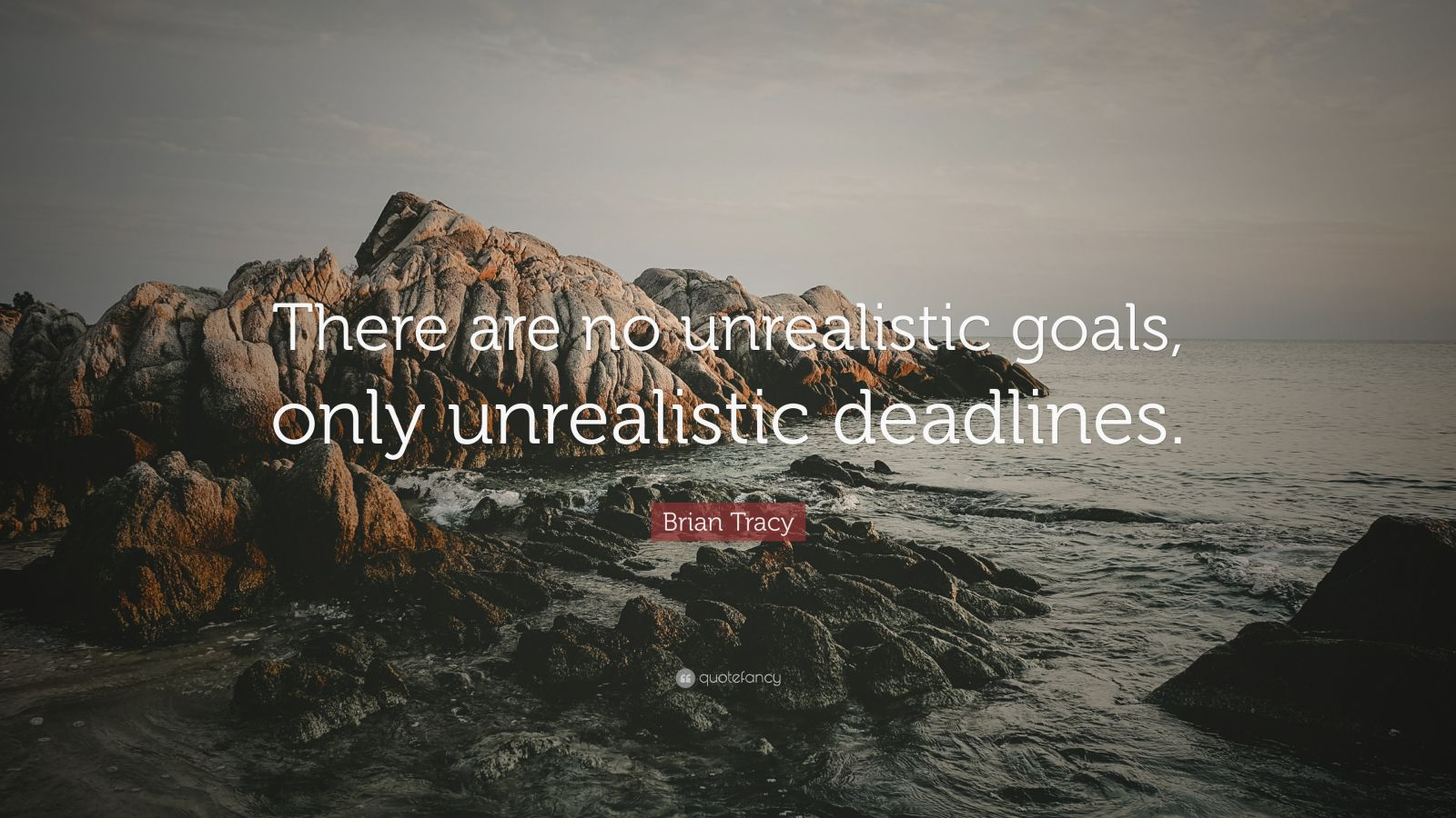 Brian Tracy Quote There Are No Unrealistic Goals Only