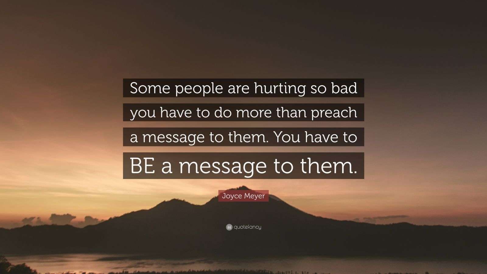 Joyce Meyer Quote Some People Are Hurting So Bad You