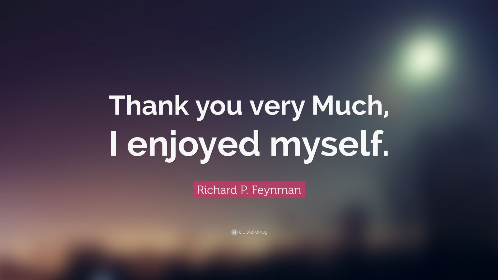 Studying Quotes Wallpaper Richard P Feynman Quote Thank You Very Much I Enjoyed