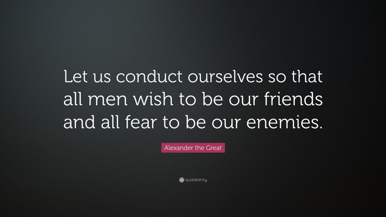 Obama Wallpaper Quote Alexander The Great Quote Let Us Conduct Ourselves So