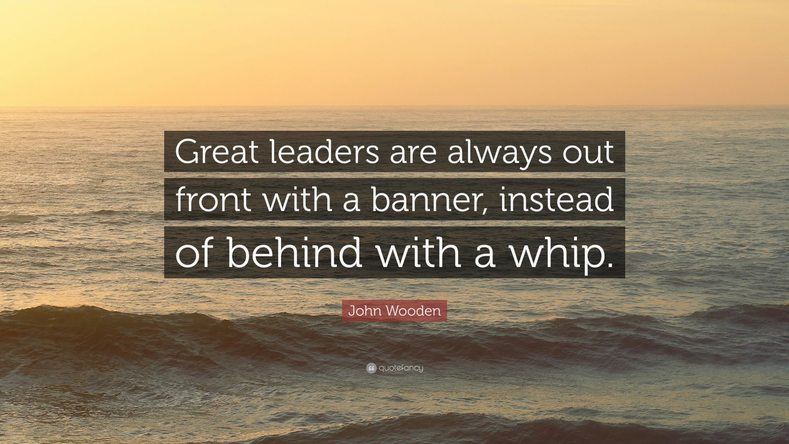 Reading Quotes Wallpaper John Wooden Quote Great Leaders Are Always Out Front