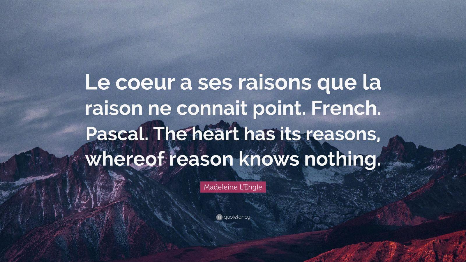 Le cœur a ses raisons, que la raison ne connaît point ; on