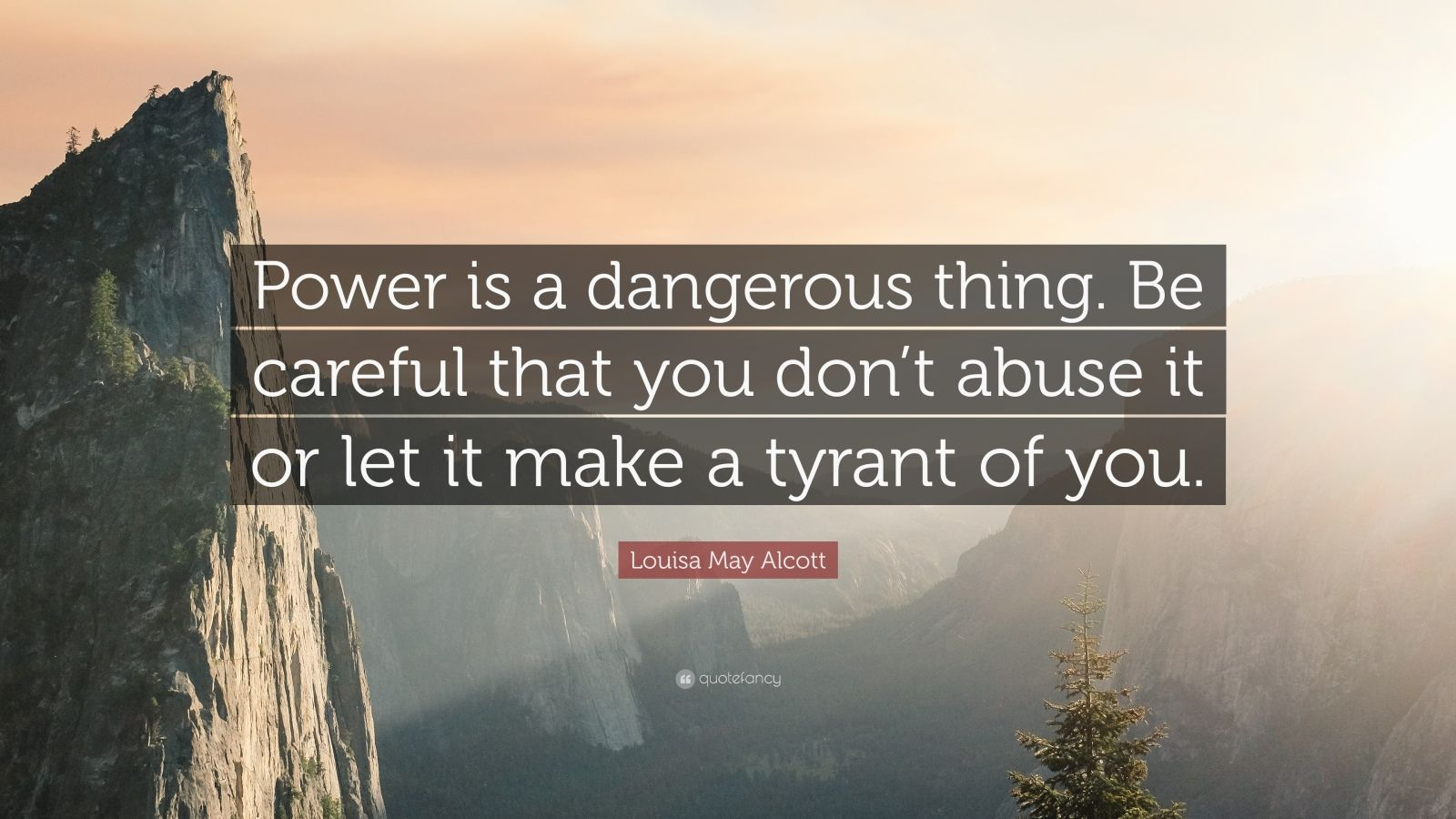 Louisa May Alcott Quote Power Is A Dangerous Thing Be