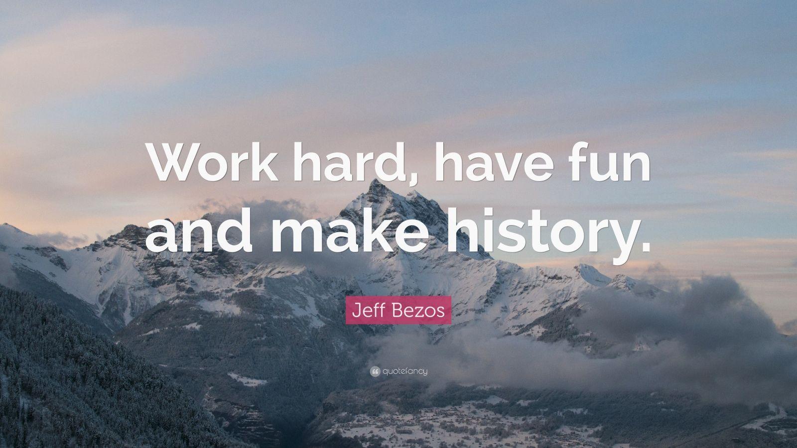 Gary Vaynerchuk Quotes Wallpaper Jeff Bezos Quote Work Hard Have Fun And Make History