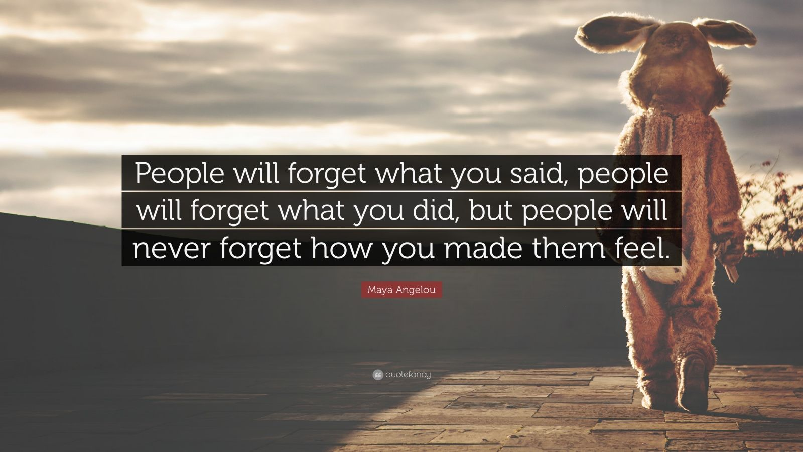 Maya Angelou Quote People Will Forget What You Said