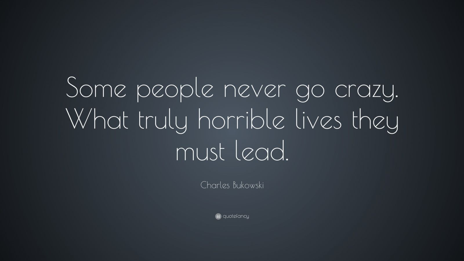 Shakespeare Wallpapers With Quotes Charles Bukowski Quote Some People Never Go Crazy What