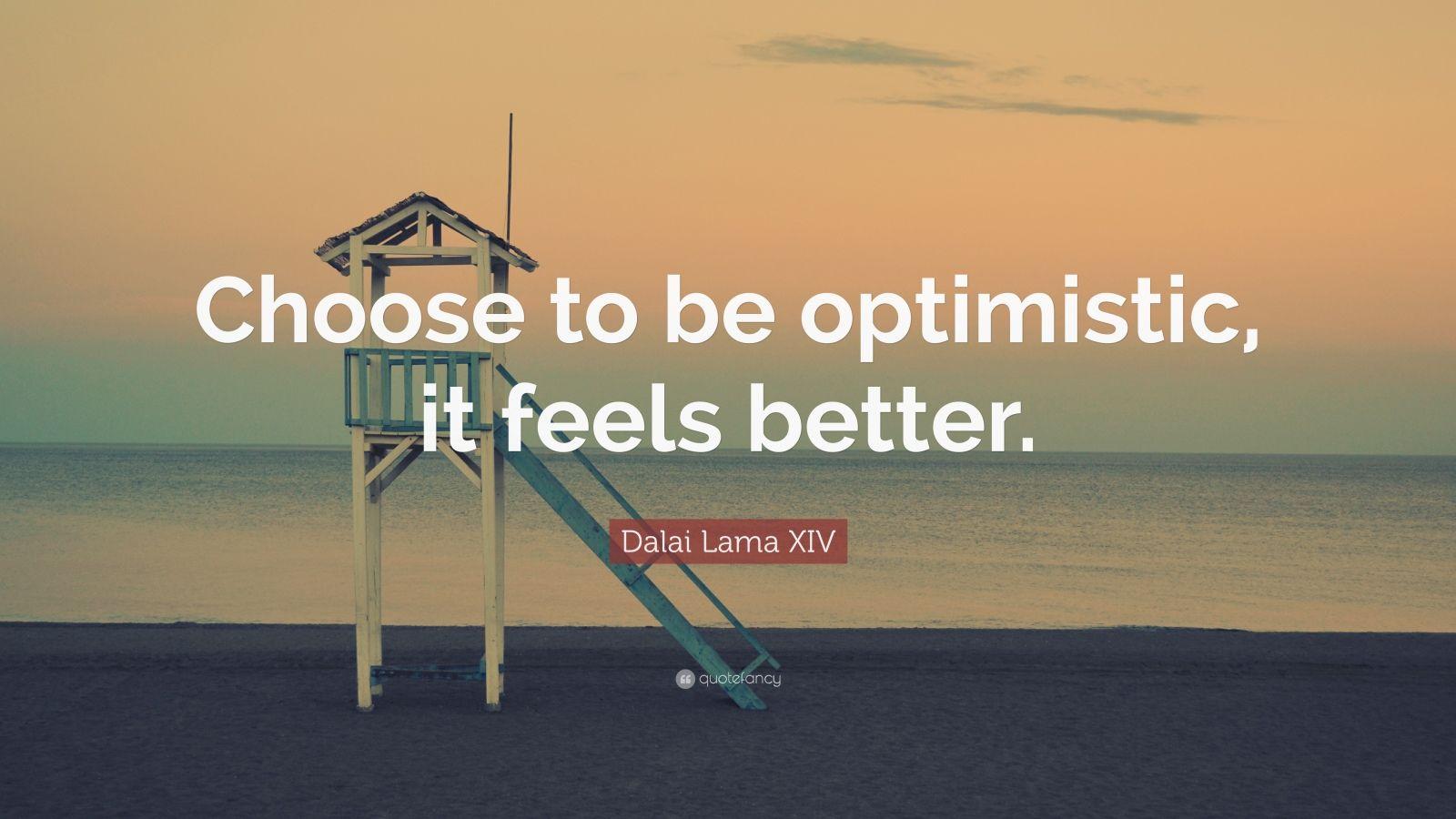 Dalai Lama Wallpaper Quotes Dalai Lama Xiv Quote Choose To Be Optimistic It Feels